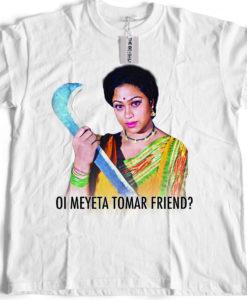 Bengali T-Shirt Company - OI MEYETA TOMAR FRIEND