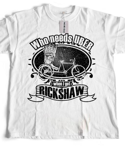Bengali T-Shirt Company - Who Needs UBER When I Got Rickshaw T-SHIRT